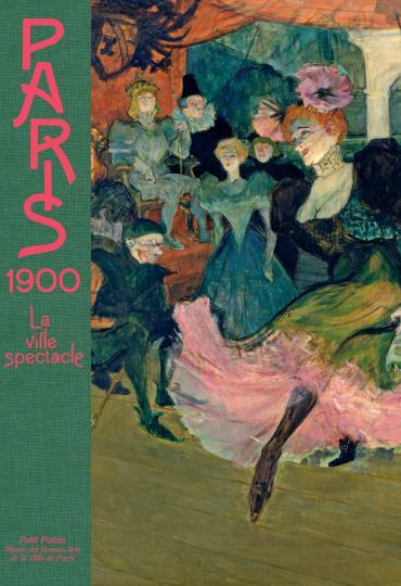"""Catalogue de l'exposition """"Paris 1900, la Ville spectacle"""""""