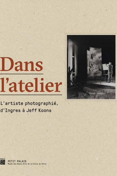 couverture de l'exposition Dans l'atelier. D'Ingres à Jeff Koons au Petit Palais