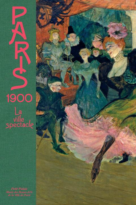 "Catalogue de l'exposition ""Paris 1900, la Ville spectacle"""