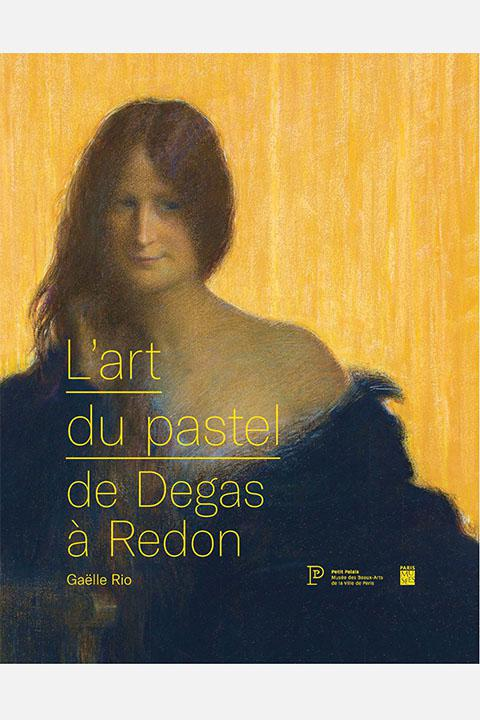 Catalogue de l'Exposition L'art du pastel de Degas à Redon